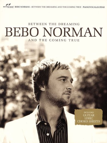 Bebo Norman Between The Dreaming And The Coming True Songbooks And Folios