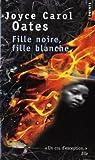 Fille noire, fille blanche | Oates, Joyce Carol (1938-....). Auteur
