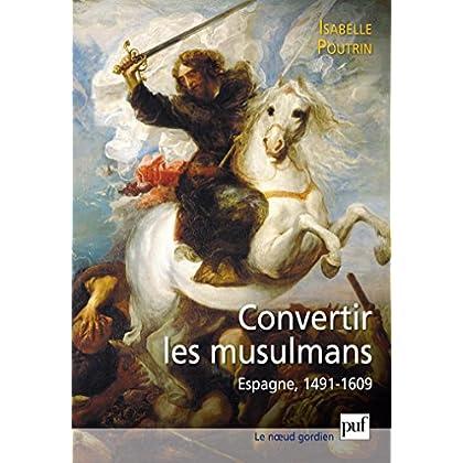 Convertir les musulmans. Espagne, 1491-1609 (Noeud gordien (le))