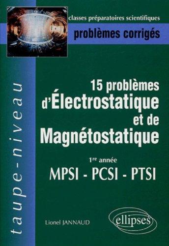 15 problèmes d'électrostatique et de magnétostatique 1re année MPSI-PCSI-PTSI : Problèmes corrigés, épreuves 1998-2003 par Lionel Jannaud
