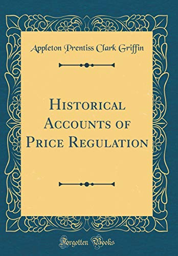 Historical Accounts of Price Regulation (Classic Reprint) por Appleton Prentiss Clark Griffin