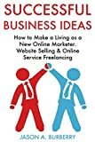 Successful Business Ideas: How to Make a Living as a New Online Marketer. Website Selling & Online Service Freelancing (English Edition)