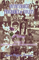 The Untenable Fragrance of Violets, A Trilogy, Book II,  Unintended Circumstances (English Edition)
