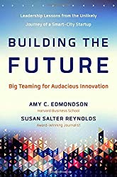 Building the Future: Big Teaming for Audacious Innovation by Amy Edmondson (2016-04-18)