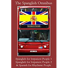 The Spanglish Omnibus: Spanglish for Impatient People 1, Spanglish for Impatient People 2, Spanish for Rhythmic People (English Edition)