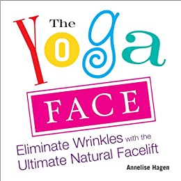 The Yoga Face: Eliminate Wrinkles with the Ultimate Natural ...