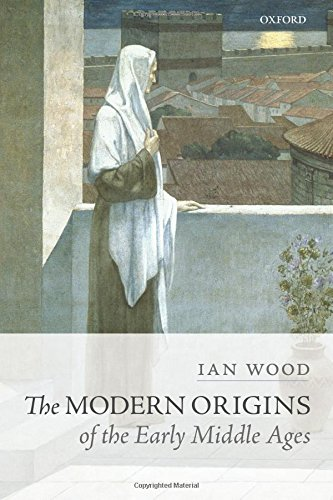The Modern Origins of the Early Middle Ages por Ian Wood
