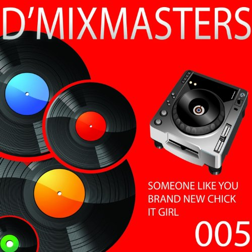 D'Mixmasters, Vol. 5 (Someone Like You, Brand New Chick, It Girl)