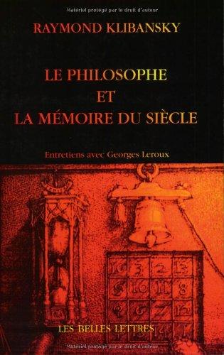 Le Philosophe Et La Memoire Du Siecle: Entretiens Avec G. LeRoux par Raymond Klibansky