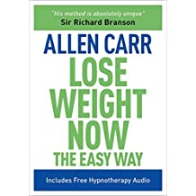 Lose Weight Now The Easy Way: Includes Free Hypnotherapy Audio (Allen Carr's Easyway Book 16) (English Edition)