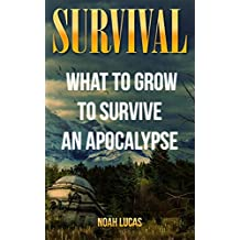 Survival: What To Grow To Survive An Apocalypse (English Edition)