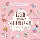 Rosen und Seifenblasen - Verliebt in Serie: 4 CDs von Sonja Kaiblinger