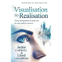 Visualisation To Realisation: Using Imagination to keep you on your path to Success (English Edition)
