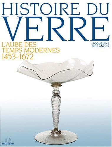 Histoire du verre : L'aube des temps modernes 1453-1672 de Bellanger. Jacqueline (2006) Broch