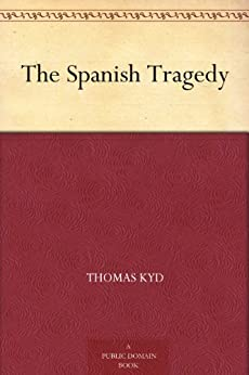 The Spanish Tragedy by [Kyd, Thomas]