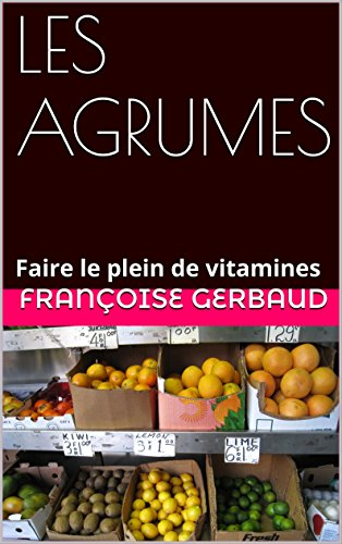 les-agrumes-faire-le-plein-de-vitamines-french-edition
