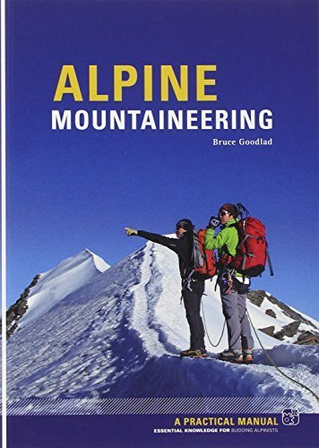 Alpine Mountaineering: Essential Knowledge for Budding Alpinists by Goodlad, Bruce (2011) Paperback
