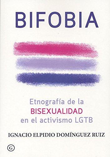 Bifobia. Etnografía de la bisexualidad en el activismo LGTB por Ignacio Elpidio Domínguez Ruiz