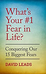 What's Your #1 Fear In Life?: Conquering Our 15 Biggest Fears (English Edition)