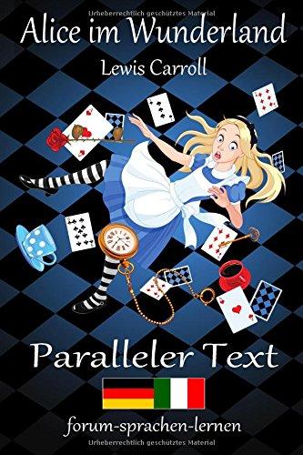 Alice im Wunderland / Alice nel Paese delle Meraviglie - Zweisprachig Deutsch Italienisch mit satzweiser Übersetzung direkt nebeneinander