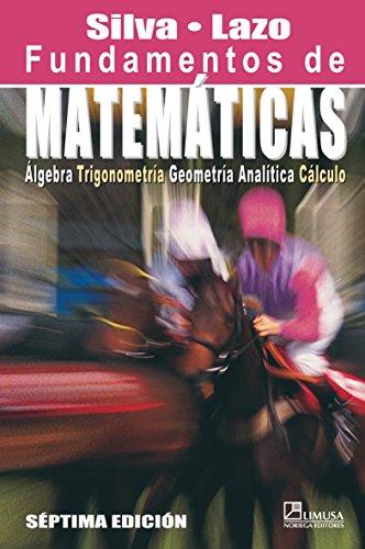 Fundamentos de matematicas/Foundations of Mathematics: Algebra, Trigonometria, Geometria Analitica Y Calculo por Juan Manuel Silva