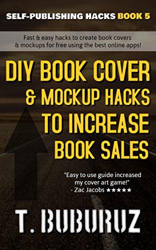 DIY Book Cover & Mockup Hacks to Increase Book Sales (Self-Publishing Hacks 5) (English Edition)