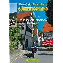 Die schönsten Motorradtouren Süddeutschland: Top-Touren vom Schwarzwald bis zum Alpenrand. Mit getesteten Bikerhotels