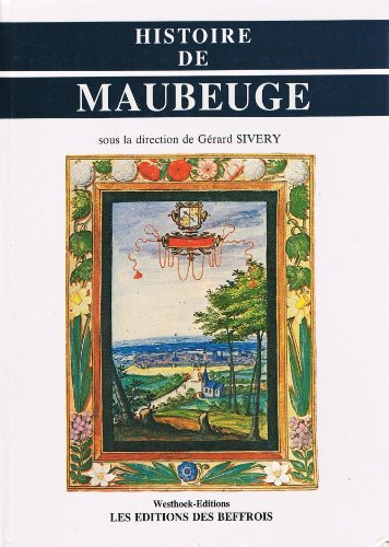 Histoire de Maubeuge (Collection Histoire des villes du Nord-Pas-de-Calais)