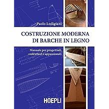 Costruzione moderna di barche in legno: Manuale per progettisti, costruttori e appassionati