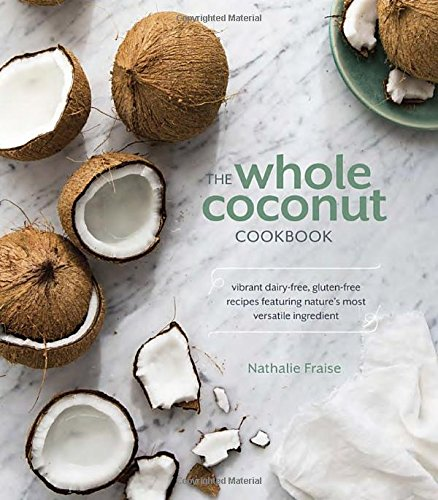 the-whole-coconut-cookbook-vibrant-dairy-free-gluten-free-recipes-featuring-natures-most-versatile-i