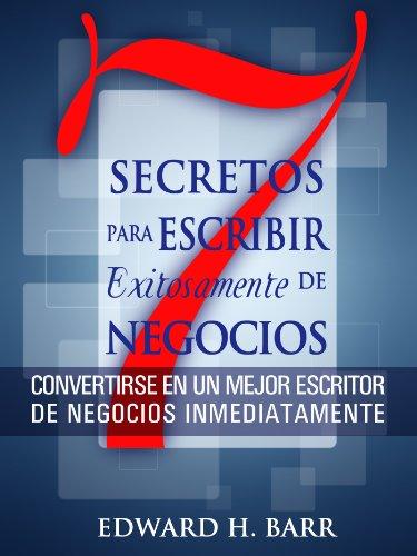 Siete Secretos para Escribir Exitosamente de Negocios por Edward Barr