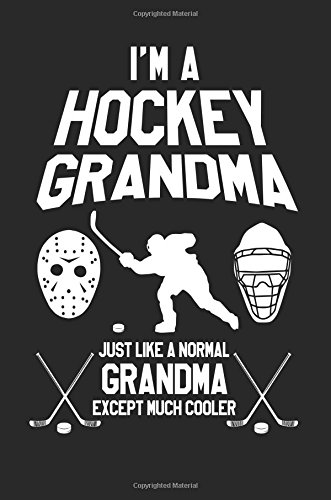 I'm A Hockey Grandma Just Like A Normal Grandma Except Much Cooler: Blank Lined Journal Notebook