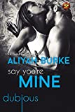 Say You're Mine (Dubious Book 5)
