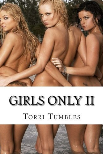 Girls Only II: Erotic Lesbian Sex Stories by Torri Tumbles (2013-09-13)