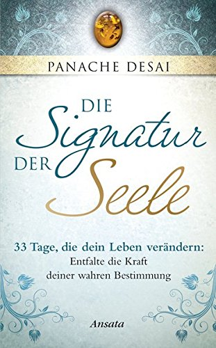 Die Signatur der Seele: 33 Tage, die dein Leben verändern: Entfalte die Kraft deiner wahren Bestimmung (Signatur Lesen)