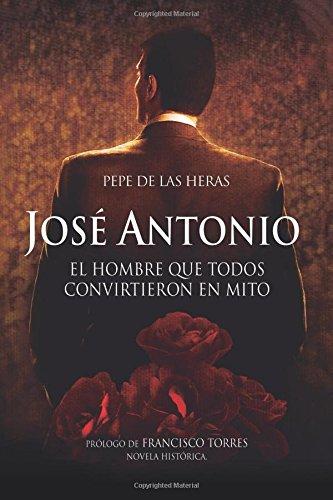 José Antonio, el hombre que todos convirtieron en mito (Política) por Pepe de las Heras
