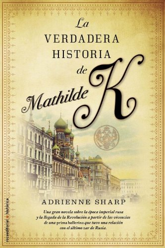 Verdadera Historia De Mathilde K, (Novela Historica (roca)) por Adrienne Sharp