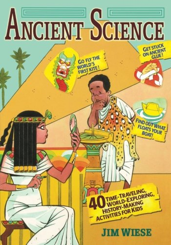 Ancient Science: 40 Time-Traveling, World-Exploring, History-Making Activities for Kids (Children's)