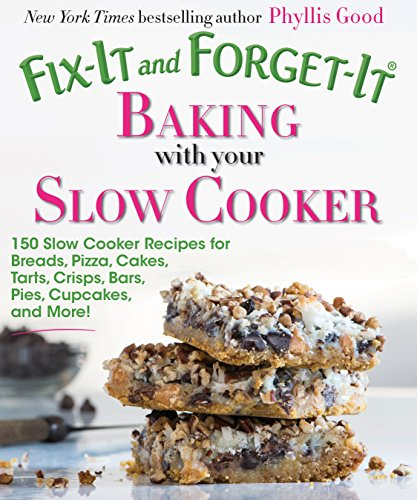 fix-it-and-forget-it-baking-with-your-slow-cooker-150-slow-cooker-recipes-for-breads-pizza-cakes-tar
