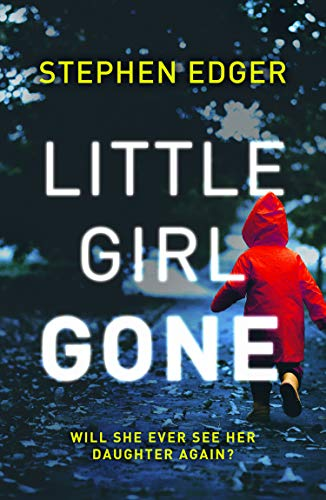 Little Girl Gone: A gripping crime thriller full of twists and turns by [Edger, Stephen]