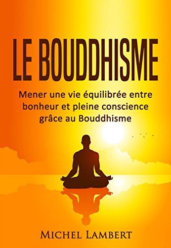 Couverture du livre Le Bouddhisme: Mener une vie équilibrée entre bonheur et pleine conscience grâce au Bouddhisme