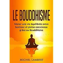 Le Bouddhisme: Mener une vie équilibrée entre bonheur et pleine conscience grâce au Bouddhisme