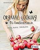 Organic Cooking - Das Familienkochbuch: Saisonal, regional - einfach genial