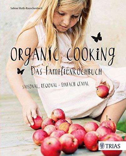 organic-cooking-das-familienkochbuch-saisonal-regional-einfach-genial