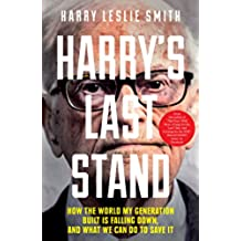 Harry's Last Stand: How the world my generation built is falling down, and what we can do to save it (English Edition)