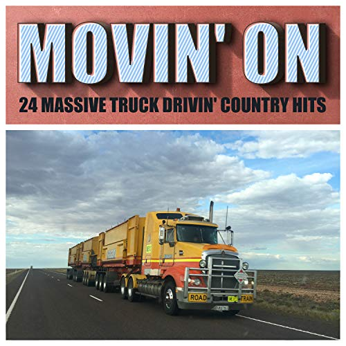 Movin' On - 24 Massive Truck Drivin' Country Hits