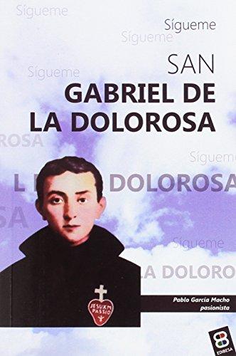 San Gabriel de la dolorosa: Sígueme (Vidas y semblanzas) por Pablo García Macho