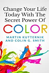 Change Your Life Today With The Secret Power of Color by Martin Kutternik (2015-02-10)