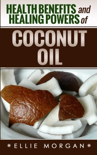 health-benefits-and-healing-powers-of-coconut-oil-natures-natural-miracle-healers-volume-5-by-ellie-