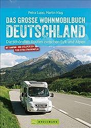 Das große Wohnmobilbuch Deutschland: Die schönsten Routen zwischen Sylt und Alpen. Der Wohnmobil-Reiseführer mit Straßenatlas, GPS-Koordinaten zu den Stellplätzen und Streckenleisten.
